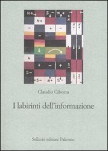 I labirinti dell'informazione. Sfida alla sapienza dei sistemi - Claudio Ciborra - copertina