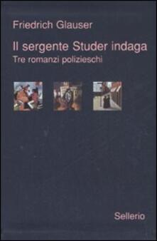 Il sergente Studer indaga. Tre romanzi polizieschi.pdf