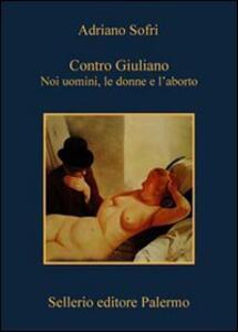 Contro Giuliano. Noi uomini, le donne e l'aborto - Adriano Sofri - copertina