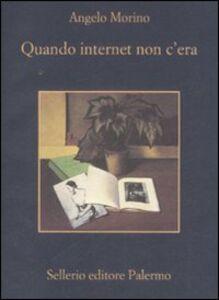 Libro Quando internet non c'era Angelo Morino
