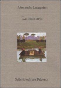 Foto Cover di La mala aria. Storia di una lunga malattia narrata in breve, Libro di Alessandra Lavagnino, edito da Sellerio Editore Palermo