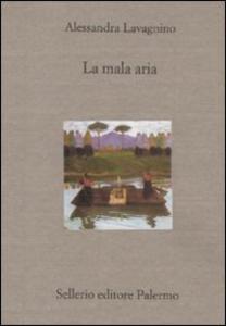 Libro La mala aria. Storia di una lunga malattia narrata in breve Alessandra Lavagnino