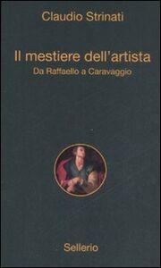 Foto Cover di Il mestiere dell'artista. Da Raffaello a Caravaggio, Libro di Claudio Strinati, edito da Sellerio Editore Palermo