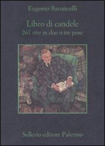 Foto Cover di Libro di candele. 267 vite in due o tre pose, Libro di Eugenio Baroncelli, edito da Sellerio Editore Palermo
