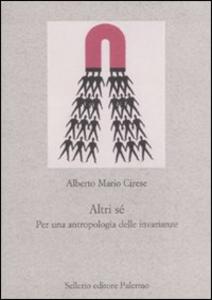 Libro Altri sé. Per un'antropologia delle invarianze Alberto M. Cirese
