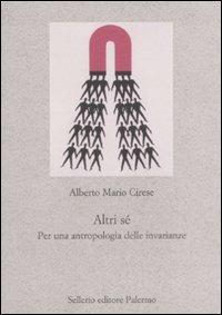 Altri sé. Per un'antropologia delle invarianze - Cirese Alberto M. - wuz.it