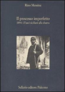Il processo imperfetto. 1894: i fasci siciliani alla sbarra - Rino Messina - copertina
