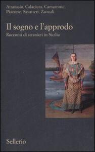 Libro Il sogno e l'approdo. Racconti di stranieri in Sicilia
