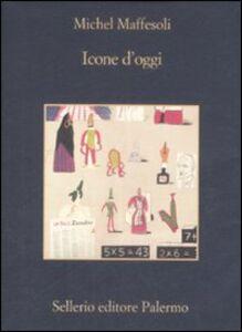 Foto Cover di Icone d'oggi, Libro di Michel Maffesoli, edito da Sellerio Editore Palermo