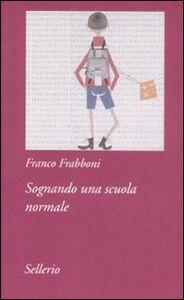 Libro Sognando una scuola normale Franco Frabboni