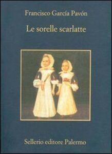 Foto Cover di Le sorelle scarlatte, Libro di Francisco García Pavón, edito da Sellerio Editore Palermo