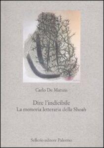 Foto Cover di Dire l'indicibile. La memoria letteraria della Shoah, Libro di Carlo De Matteis, edito da Sellerio Editore Palermo