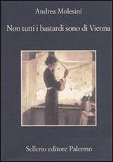 Libro Non tutti i bastardi sono di Vienna Andrea Molesini