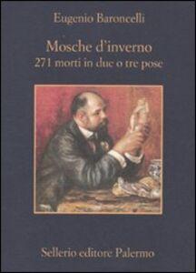 Libro Mosche d'inverno. 271 morti in due o tre prose Eugenio Baroncelli