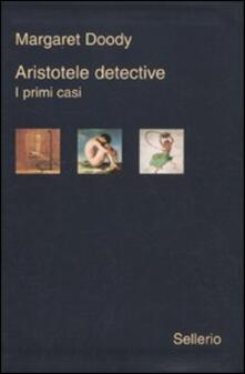 Aristotele detective. I primi casi: Aristotele detective-Aristotele e il giavellotto fatale-Aristotele e la giustizia poetica.pdf