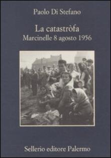 La catastròfa. Marcinelle, 8 agosto 1956 - Paolo Di Stefano - copertina