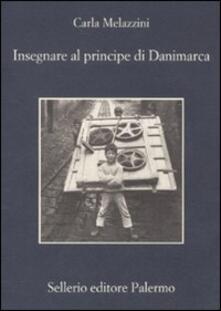 Insegnare al principe di Danimarca - Carla Melazzini - copertina