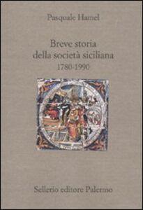 Foto Cover di Breve storia della società siciliana (1790-1980), Libro di Pasquale Hamel, edito da Sellerio Editore Palermo