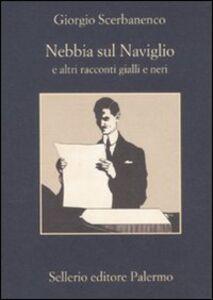 Libro Nebbia sul naviglio e altri racconti gialli e neri Giorgio Scerbanenco