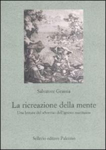 Libro La ricreazione della mente. Una lettura del «Sorriso dell'ignoto marinaio» Salvatore Grassia