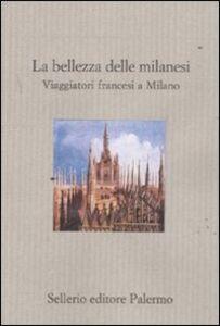 Libro La bellezza delle milanesi. Viaggiatori francesi a Milano