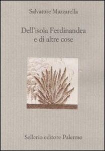 Foto Cover di Dell'isola Ferdinandea e di altre cose, Libro di Salvatore Mazzarella, edito da Sellerio Editore Palermo