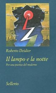 Libro Il lampo e la notte. Per una poetica del moderno Roberto Deidier