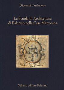 Foto Cover di La scuola di architettura di Palermo nella Casa Martorana, Libro di Giovanni Cardamone, edito da Sellerio Editore Palermo