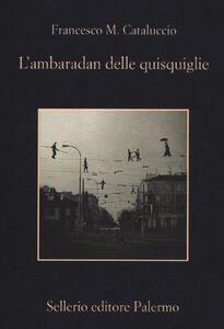 Foto Cover di L' ambaradan delle quisquiglie, Libro di Francesco M. Cataluccio, edito da Sellerio Editore Palermo