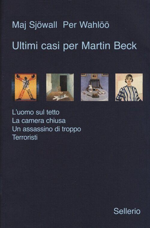 Ultimi casi per Martin Beck: L'uomo sul tetto-La camera chiusa-Un assassino di troppo-Terroristi