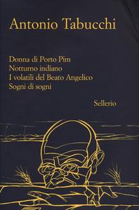 Libro Donna di Porto Pim-Notturno indiano-I volatili del Beato Angelico-Sogni di sogni Antonio Tabucchi