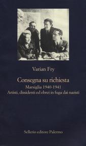 Consegna su richiesta. Marsiglia 1940-1941. Artisti, dissidenti ed ebrei in fuga dai nazisti