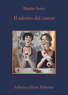 Il talento del cuoco - Martin Suter,Emanuela Cervini - ebook