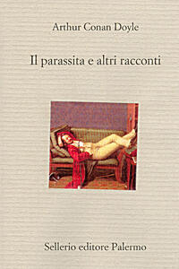 Il parassita a e altri racconti - Arthur Conan Doyle,Mario Torre - ebook