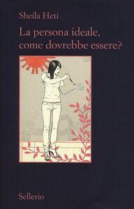 Libro La persona ideale, come dovrebbe essere? Sheila Heti