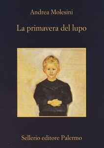 Foto Cover di La primavera del lupo, Libro di Andrea Molesini, edito da Sellerio Editore Palermo