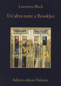 Foto Cover di Un' altra notte a Brooklyn, Libro di Lawrence Block, edito da Sellerio Editore Palermo