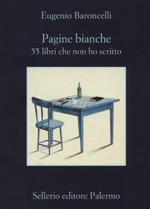 Libro Pagine bianche. 55 libri che non ho mai scritto Eugenio Baroncelli