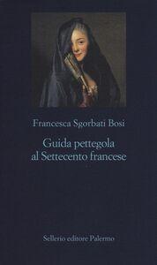 Libro Guida pettegola al Settecento francese Francesca Sgorbati Bosi