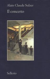 Libro Il concerto Alain Claude Sulzer
