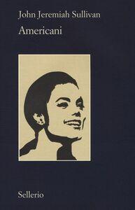 Foto Cover di Americani, Libro di John Jeremiah Sullivan, edito da Sellerio Editore Palermo