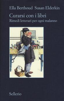 Curarsi con i libri. Rimedi letterari per ogni malanno - Ella Berthoud,Susan Elderkin - copertina