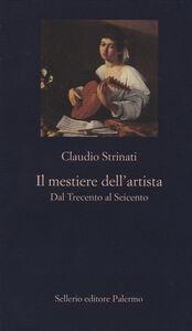 Foto Cover di Il mestiere dell'artista. Dal Trecento al Seicento, Libro di Claudio Strinati, edito da Sellerio Editore Palermo