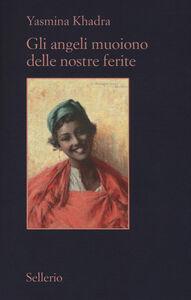 Foto Cover di Gli angeli muoiono delle nostre ferite, Libro di Yasmina Khadra, edito da Sellerio Editore Palermo
