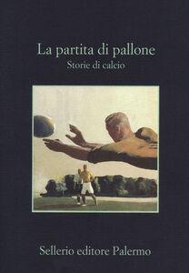 Libro La partita di pallone. Storie di calcio