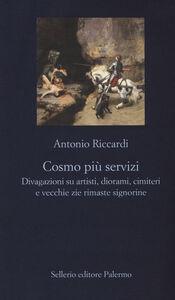 Libro Cosmo più servizi. Divagazioni su artisti, diorami, cimiteri e vecchie zie rimaste signorine Antonio Riccardi