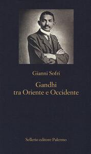 Libro Gandhi tra Oriente e Occidente Gianni Sofri