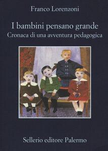 Libro I bambini pensano grande. Cronaca di una avventura pedagogica Franco Lorenzoni