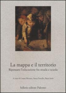 Foto Cover di La mappa e il territorio. Ripensare l'educazione fra strada e scuola, Libro di  edito da Sellerio Editore Palermo