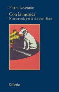 Libro Con la musica. Note e storie per la vita quotidiana Pietro Leveratto